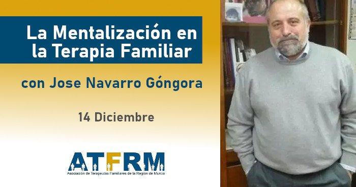 Seminario ATFRM: Seminario «La Mentalización en La Terapia Familiar» con Jose Navarro Góngora